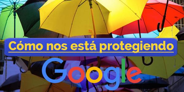 Cómo nos está protegiendo Gooogle